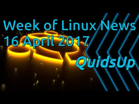 Week Of Linux News 16 April 2017