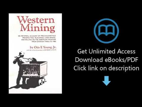 Download Western Mining: An Informal Account of Precious Metals Prospecting, Placering, Lode [P.D.F]