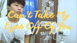 Cant Take My Eyes Off You - Frankie Valli Cover