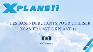 EN FRANCAIS  X CAMERA XPLANE 11 DEBUTANTS ( HD