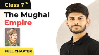 The Mughal Empire Full Chapter Class 7 History | NCERT Class 7 History Chapter 4