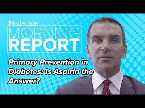 Primary Prevention in Diabetes: Is Aspirin the Answer? | Morning Report
