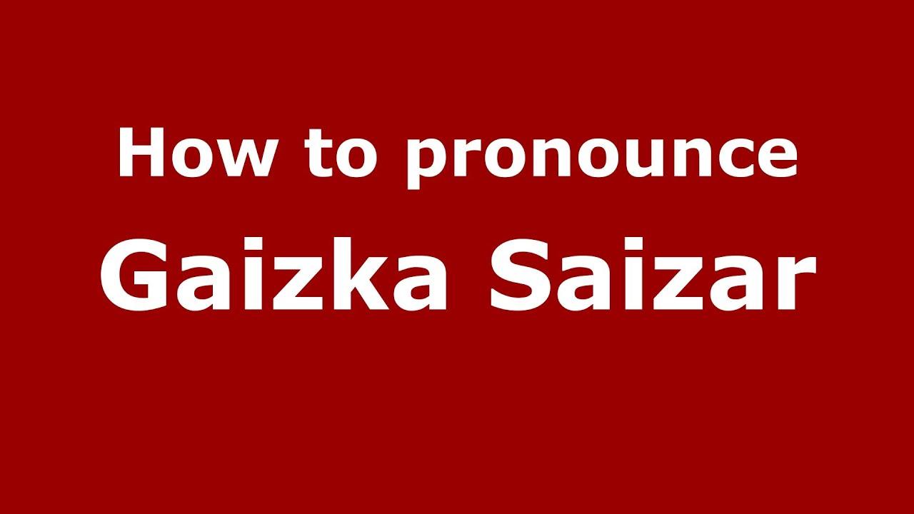 How to pronounce Gaizka Saizar (Spanish/Spain) - PronounceNames com