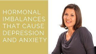 Hormonal Imbalances That Cause Depression, Anxiety and Mood Swings.