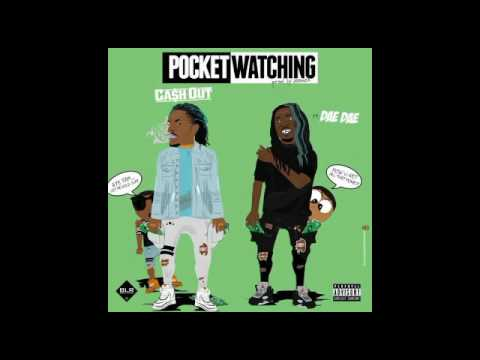 Cash Out - Pocket Watching Ft. Dae Dae