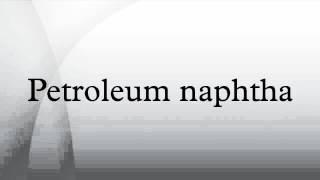 Petroleum naphtha