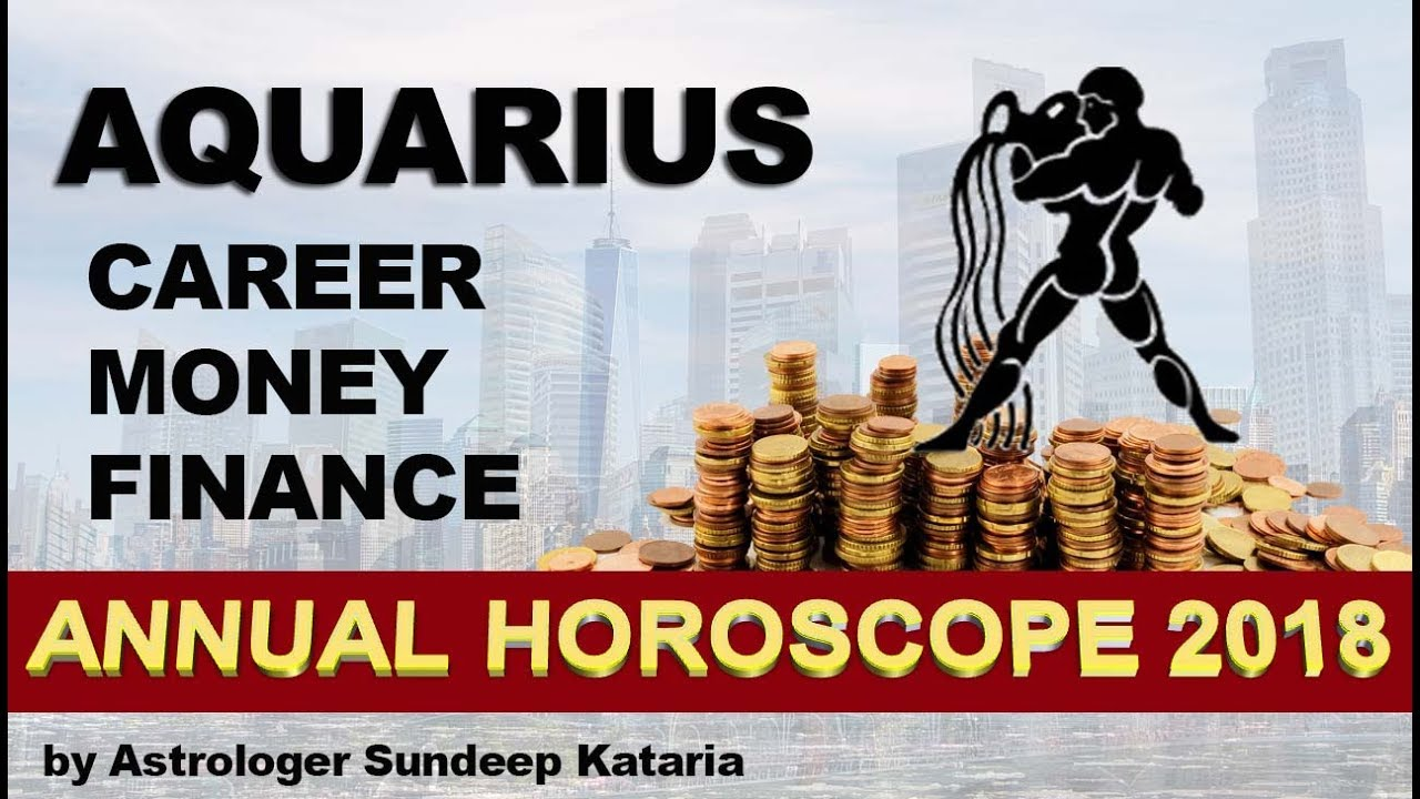 AQUARIUS 2018 Annual Horoscope Astrology Career, Finance and MONEY