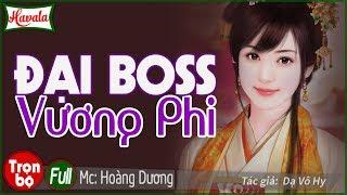 [Trọn bộ] Đại Boss Vương Phi ♥ Truyện ngôn tình xuyên không siêu hấp dẫn