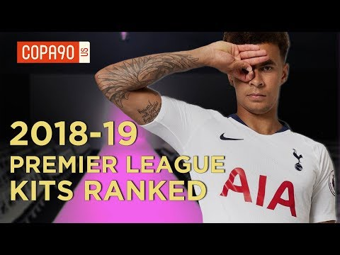 Premier League Kits Ranked 2018-19