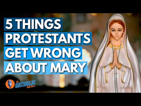 5 Things Protestants Get Wrong About The Virgin Mary | The Catholic Talk Show