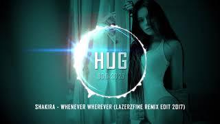 Shakira - Whenever Wherever (LazerzF!ne Remix Edit 2017)