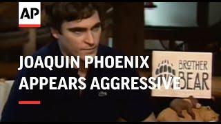 Joaquin Phoenix appears aggressive to journalist