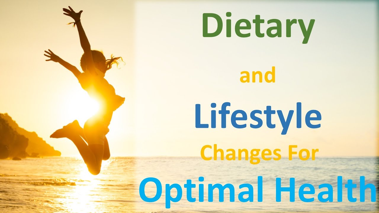 the dietary and lifestyle changes necessary for optimal