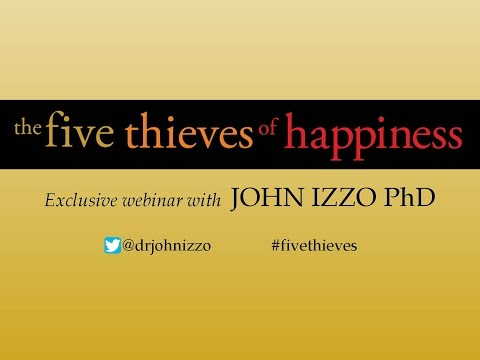 Dr. John Izzo - The Five Thieves of Happiness
