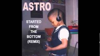 Watch Astro Started From The Bottom remix video