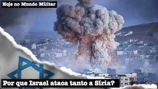 Por que Israel ataca tanto a Síria?