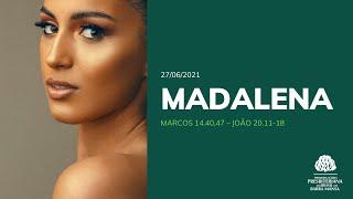 Madalena - Escola Bíblica Dominical - 27/06/2021