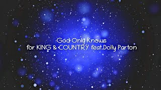 for KING & COUNTRY | feat. Dolly Parton | GOD ONLY KNOWS | Lyric Video