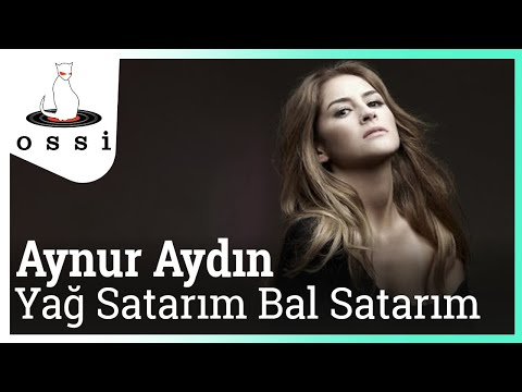 Aynur Aydın - Yağ Satarım Bal Satarım