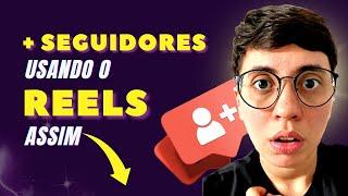Reels: Como usar o Reels para Ganhar Seguidores no Instagram