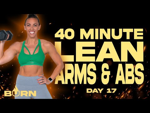 40 Minute Lean Arms and Abs Workout | BURN - Day 17