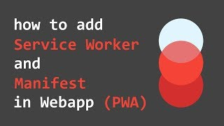 HowTo : Add Service Worker and Manifest in Web Application (PWA).