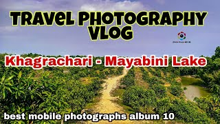 Photography vlog | travel to khagrachari mayabini lake | xiaomi photography & lightroom cc