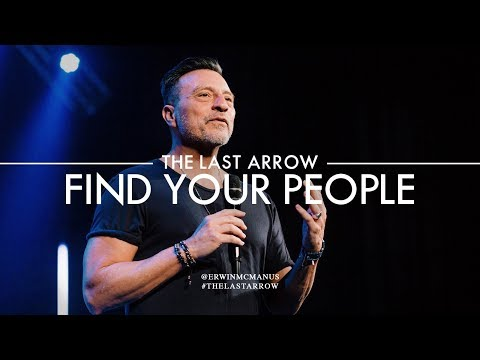Erwin McManus | The Last Arrow: Find Your People