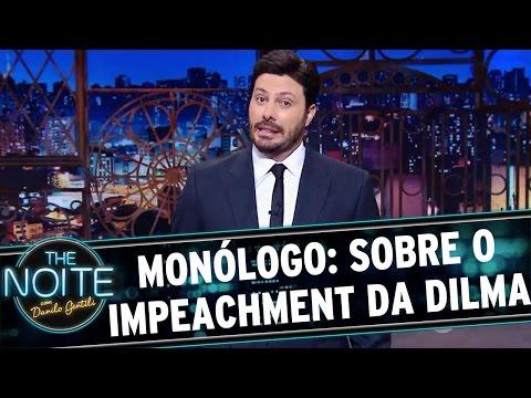 The Noite (18/04/16) - Monólogo: Sobre O Impeachment Da Dilma E Governo Temer