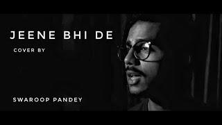 Swaroop Pandey - Jeene Bhi De (Cover)