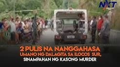 2 pulis na nanggahasa umano ng dalagita sa Ilocos Sur, sinampahan din ng kasong murder | NXT