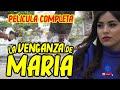 La Venganza de Maria Pelicula Mexicana Completa estreno exclusiva YouTube