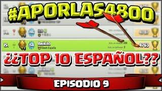 EPISODIO 9💫💫#APORLAS4800🏆🏆🏆- ¿TOP 10 ESPAÑOL? - A por todas con Clash of Clans - Español - CoC