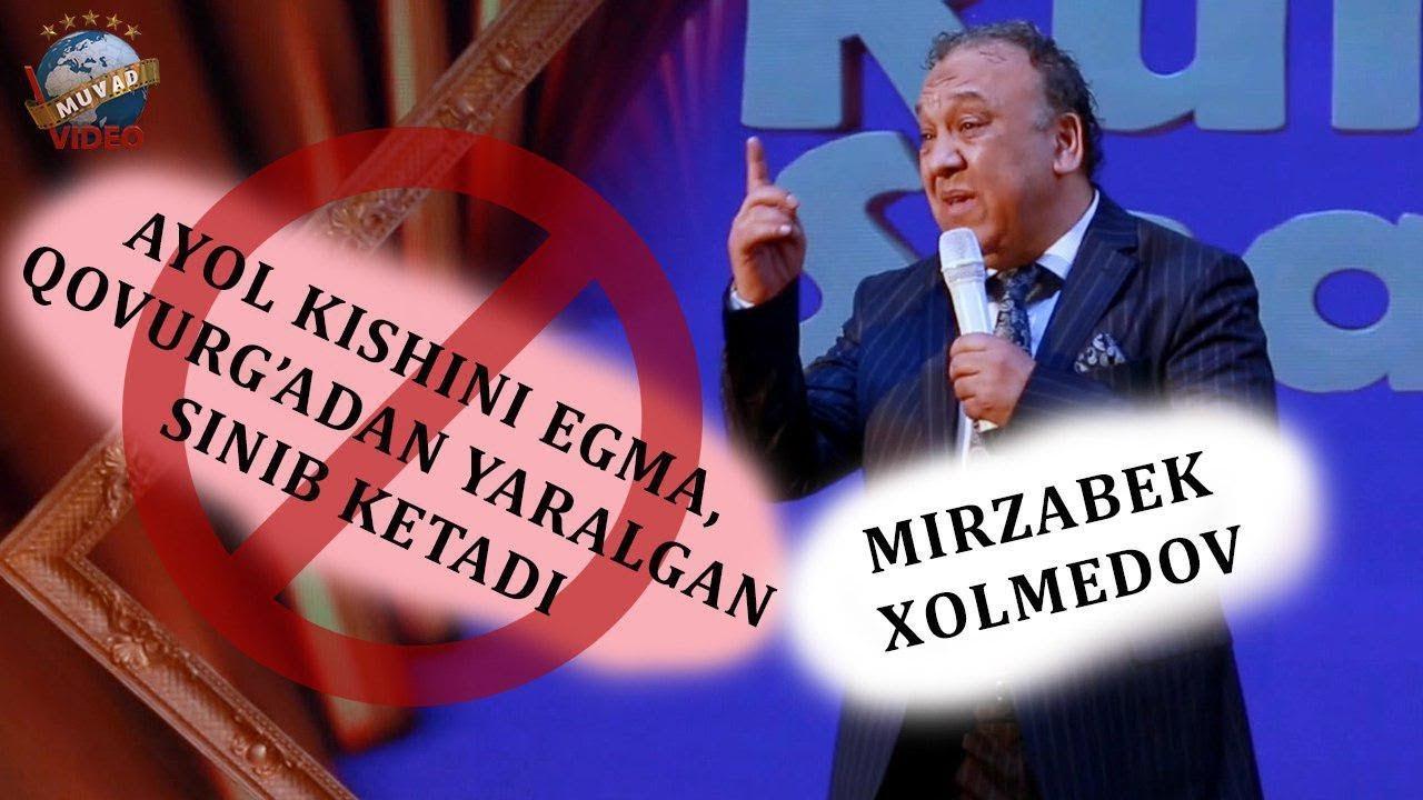 Mirzabek Xolmedov - Ayol kishini egma, qovurg`adan yaralgan, sinib ketadi! | Мирзабек Холмедов