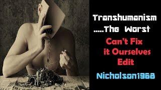 Transhumanism...THE WORST..........