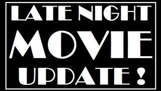 Late Night Movie Update!