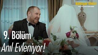 Anıl evleniyor! - Bahtiyar Ölmez 9. Bölüm