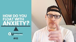 How Do You Float With Anxiety - #02 Anxiety United QE