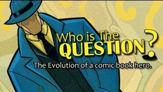 Who is THE QUESTION? - Documentary on the evolution of a DC Comic Book Character