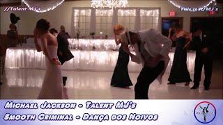 Michael Jackson - Dança dos Noivos - Smooth Criminal - Talent MJ's #1