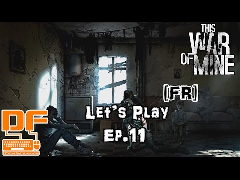 This War of Mine - Let's Play Ep.11 || Notre premiere victime ! [FR]