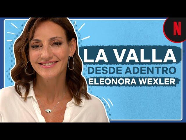 Eleonora Wexler desde adentro | La Valla | Netflix