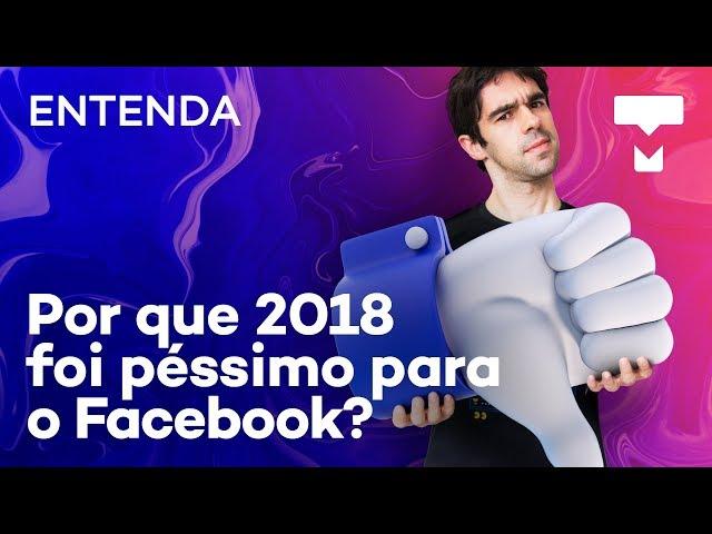 Entenda: por que 2018 foi um ano péssimo para o Facebook? - TecMundo