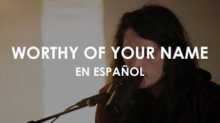 Worthy Of Your Name - Passion (ADAPTACIÓN AL ESPAÑOL)