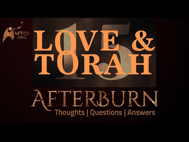 Afterburn | Thoughts, Q&A on Love and Torah | Part 15
