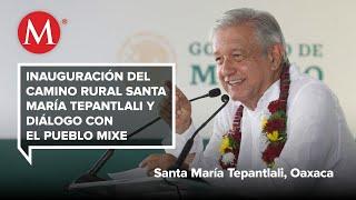 AMLO encabeza la Inauguración del camino rural Santa María Tepantlali en Oaxaca