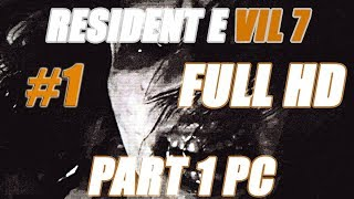RESIDENT EVIL 7 Biohazard (PC) Walkthrough Gameplay Part 1 No Commentary