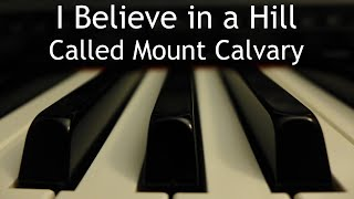 I Believe in a Hill Called Mount Calvary - piano instrumental cover with lyrics