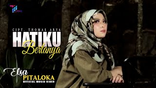 Download lagu Elsa Pitaloka  -  HATIKU BERTANYA (Official Music Video)