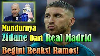Reaksi Sergio Ramos Atas Mundurnya Zinedine Zidane Dari Real Madrid